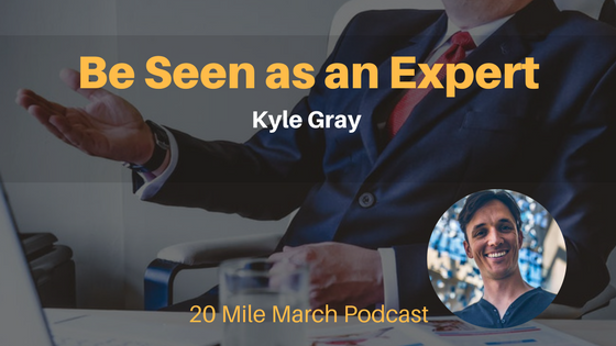 How to be Seen as an Expert in your Chosen Niche with Kyle Gray